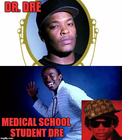Eazy E: meming from beyond the grave. | DR. DRE MEDICAL SCHOOL STUDENT DRE | image tagged in rap,hiphop | made w/ Imgflip meme maker