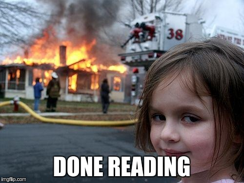 Disaster Girl Meme | DONE READING | image tagged in memes,disaster girl | made w/ Imgflip meme maker