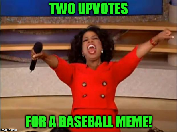 Oprah You Get A Meme | TWO UPVOTES FOR A BASEBALL MEME! | image tagged in memes,oprah you get a | made w/ Imgflip meme maker