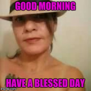 Good morning | GOOD MORNING HAVE A BLESSED DAY | image tagged in blessed,morning | made w/ Imgflip meme maker