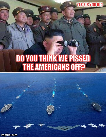 Mattis North Korea | DO YOU THINK WE PISSED THE AMERICANS OFF? YES SIR,YOU DID | image tagged in mattis north korea | made w/ Imgflip meme maker