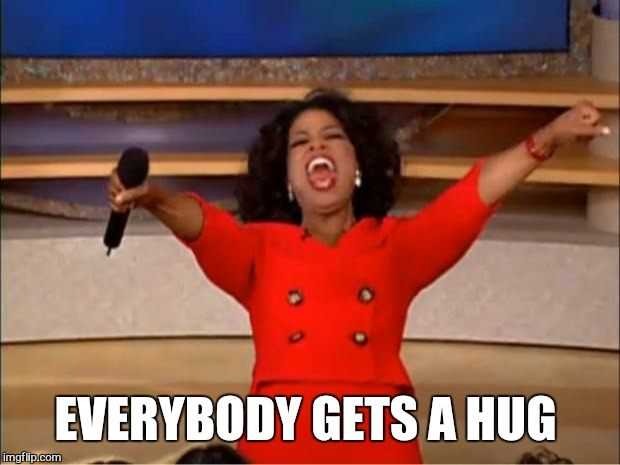 Oprah You Get A Meme | EVERYBODY GETS A HUG | image tagged in memes,oprah you get a | made w/ Imgflip meme maker