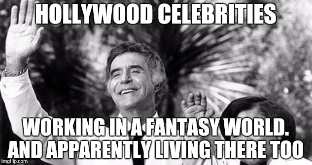 Fantasy Island Ricardo and Tattoo waving | HOLLYWOOD CELEBRITIES WORKING IN A FANTASY WORLD. AND APPARENTLY LIVING THERE TOO | image tagged in fantasy island ricardo and tattoo waving | made w/ Imgflip meme maker