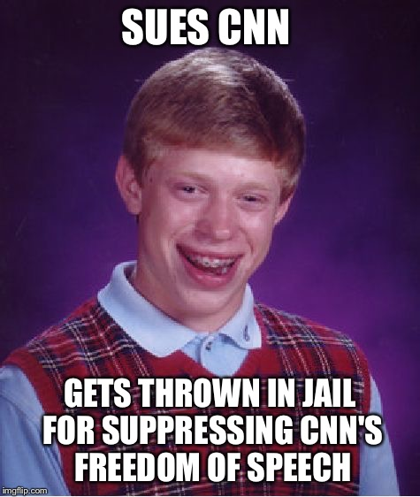 Bad Luck Brian Meme | SUES CNN GETS THROWN IN JAIL FOR SUPPRESSING CNN'S FREEDOM OF SPEECH | image tagged in memes,bad luck brian | made w/ Imgflip meme maker