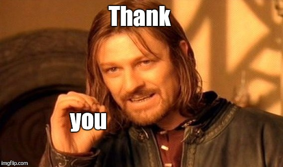 One Does Not Simply Meme | Thank you | image tagged in memes,one does not simply | made w/ Imgflip meme maker