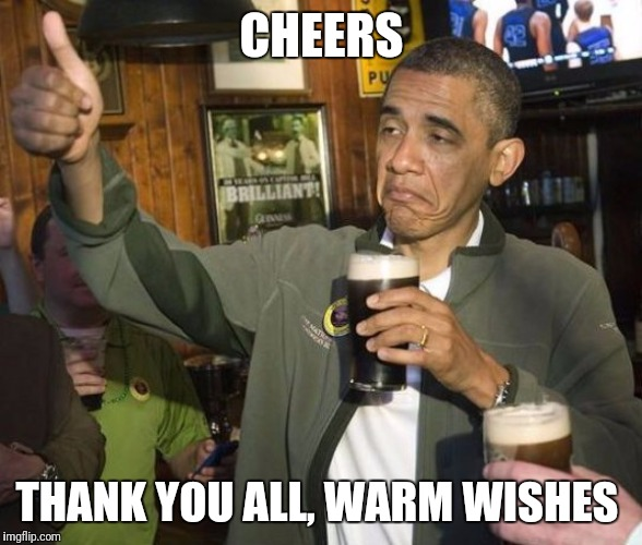 Obama partying  | CHEERS THANK YOU ALL, WARM WISHES | image tagged in obama partying,obama,thank you,beer,cheers | made w/ Imgflip meme maker