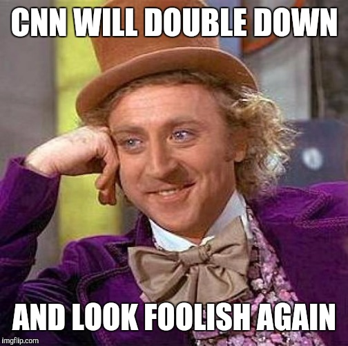 Creepy Condescending Wonka Meme | CNN WILL DOUBLE DOWN AND LOOK FOOLISH AGAIN | image tagged in memes,creepy condescending wonka | made w/ Imgflip meme maker