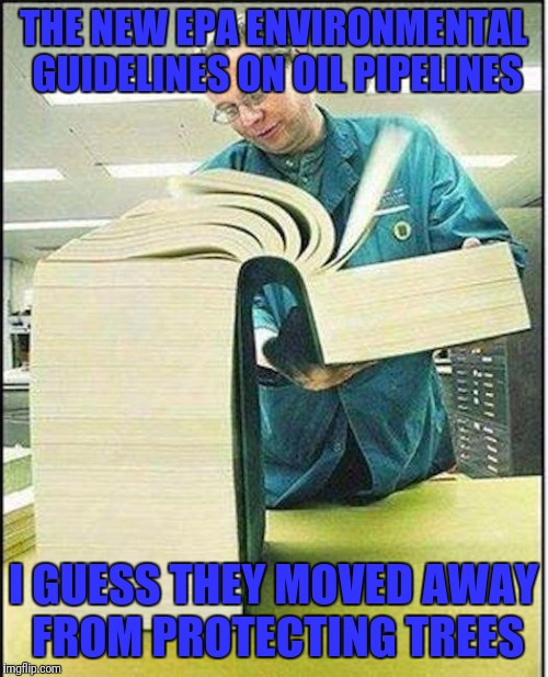 big book |  THE NEW EPA ENVIRONMENTAL GUIDELINES ON OIL PIPELINES; I GUESS THEY MOVED AWAY FROM PROTECTING TREES | image tagged in big book,epa,environment,last man standing | made w/ Imgflip meme maker