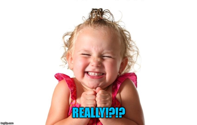So Excited | REALLY!?!? | image tagged in so excited | made w/ Imgflip meme maker