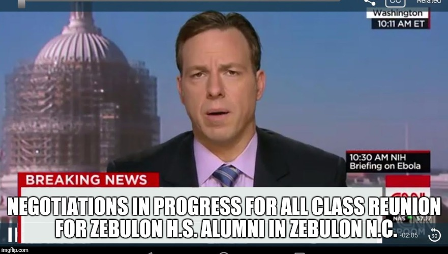 cnn breaking news template | NEGOTIATIONS IN PROGRESS FOR ALL CLASS REUNION FOR ZEBULON H.S. ALUMNI IN ZEBULON N.C. | image tagged in cnn breaking news template | made w/ Imgflip meme maker