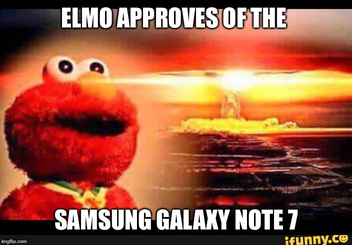 elmo-world |  ELMO APPROVES OF THE; SAMSUNG GALAXY NOTE 7 | image tagged in elmo-world | made w/ Imgflip meme maker
