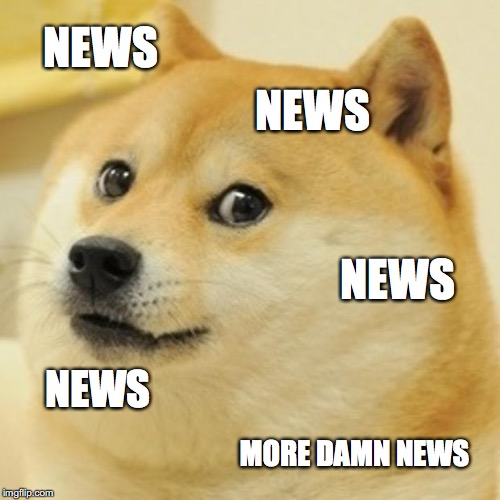 news news news news news news | NEWS NEWS NEWS NEWS MORE DAMN NEWS | image tagged in memes,doge,news | made w/ Imgflip meme maker