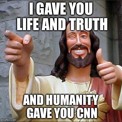 Clearly, Jesus should have started a news network  | I GAVE YOU LIFE AND TRUTH AND HUMANITY GAVE YOU CNN | image tagged in memes,buddy christ,cnn fake news | made w/ Imgflip meme maker
