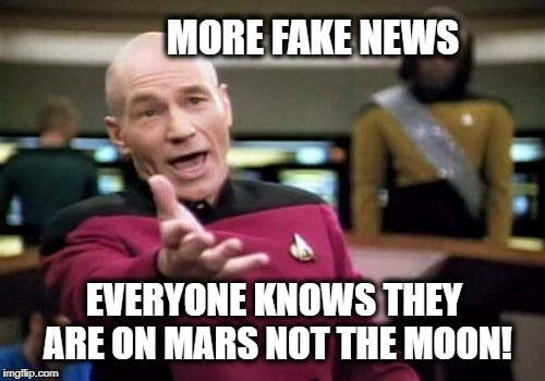 Picard Wtf Meme | MORE FAKE NEWS EVERYONE KNOWS THEY ARE ON MARS NOT THE MOON! | image tagged in memes,picard wtf | made w/ Imgflip meme maker