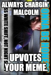 ALWAYS CHARGIN' MALCOLM UPVOTES YOUR MEME. | made w/ Imgflip meme maker