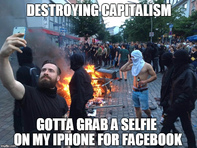 The Banality of the Left | DESTROYING CAPITALISM GOTTA GRAB A SELFIE ON MY IPHONE FOR FACEBOOK | image tagged in riot,selfie | made w/ Imgflip meme maker