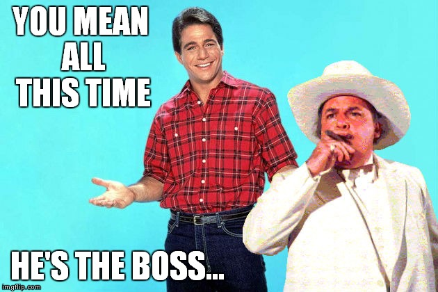 That's right! | YOU MEAN ALL THIS TIME HE'S THE BOSS... | image tagged in who's the boss,boss hogg,dukes of hazzard,tony danza | made w/ Imgflip meme maker