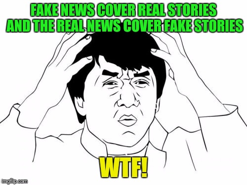 Daily Show v. CNN | FAKE NEWS COVER REAL STORIES AND THE REAL NEWS COVER FAKE STORIES WTF! | image tagged in memes,jackie chan wtf | made w/ Imgflip meme maker