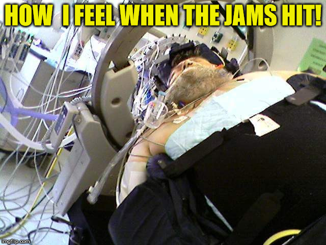 HOW  I FEEL WHEN THE JAMS HIT! | made w/ Imgflip meme maker