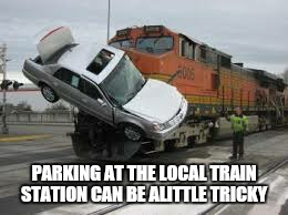 PARKING AT THE LOCAL TRAIN STATION CAN BE ALITTLE TRICKY | made w/ Imgflip meme maker