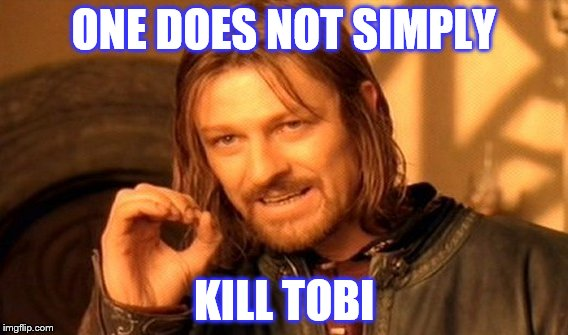 One Does Not Simply Meme | ONE DOES NOT SIMPLY KILL TOBI | image tagged in memes,one does not simply | made w/ Imgflip meme maker
