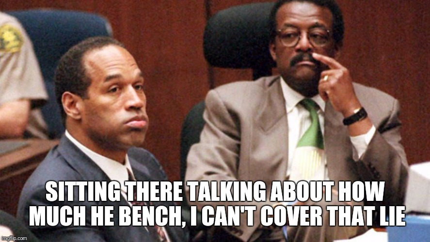 The juice | SITTING THERE TALKING ABOUT HOW MUCH HE BENCH, I CAN'T COVER THAT LIE | image tagged in oj,memes | made w/ Imgflip meme maker