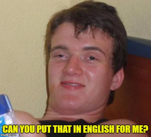 10 Guy Meme | CAN YOU PUT THAT IN ENGLISH FOR ME? | image tagged in memes,10 guy | made w/ Imgflip meme maker