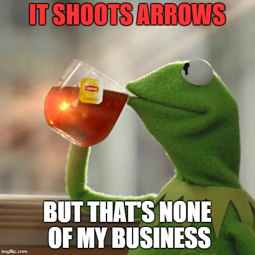 But Thats None Of My Business Meme | IT SHOOTS ARROWS BUT THAT'S NONE OF MY BUSINESS | image tagged in memes,but thats none of my business,kermit the frog | made w/ Imgflip meme maker