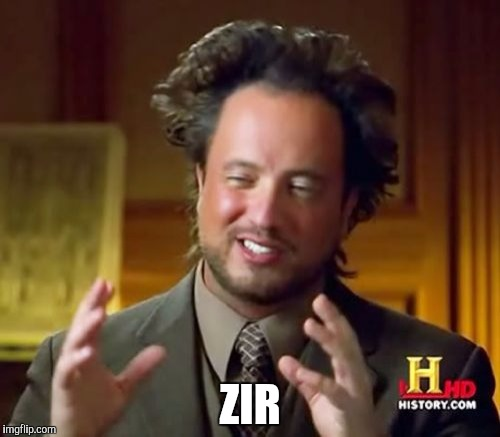Ancient Aliens Meme | ZIR | image tagged in memes,ancient aliens | made w/ Imgflip meme maker