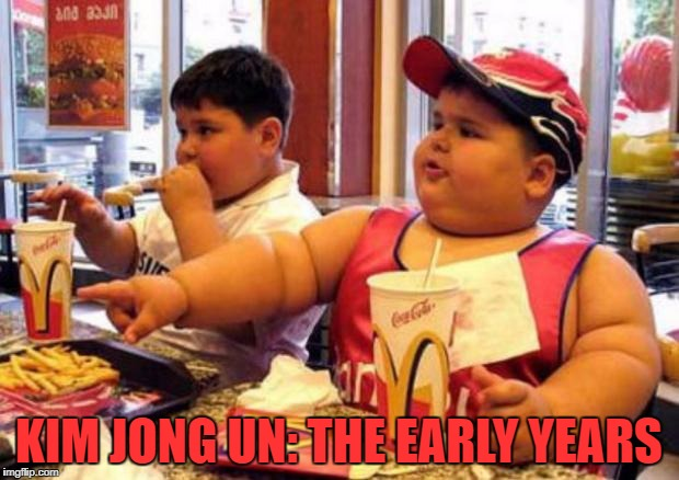 You Can See The Resemblance! | KIM JONG UN: THE EARLY YEARS | image tagged in fat mcdonald's kid,kim jong un | made w/ Imgflip meme maker