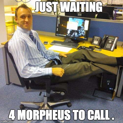 Relaxed Office Guy Meme | JUST WAITING 4 MORPHEUS TO CALL . | image tagged in memes,relaxed office guy | made w/ Imgflip meme maker