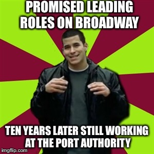 Contradictory Chris | PROMISED LEADING ROLES ON BROADWAY TEN YEARS LATER STILL WORKING AT THE PORT AUTHORITY | image tagged in memes,contradictory chris | made w/ Imgflip meme maker