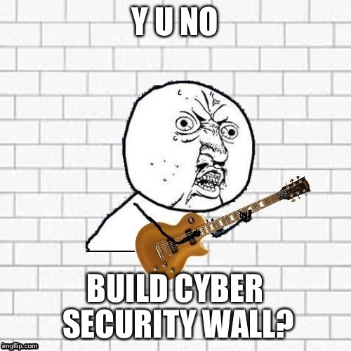 Y U NO BUILD CYBER SECURITY WALL? | made w/ Imgflip meme maker