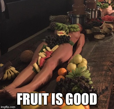 FRUIT IS GOOD | made w/ Imgflip meme maker