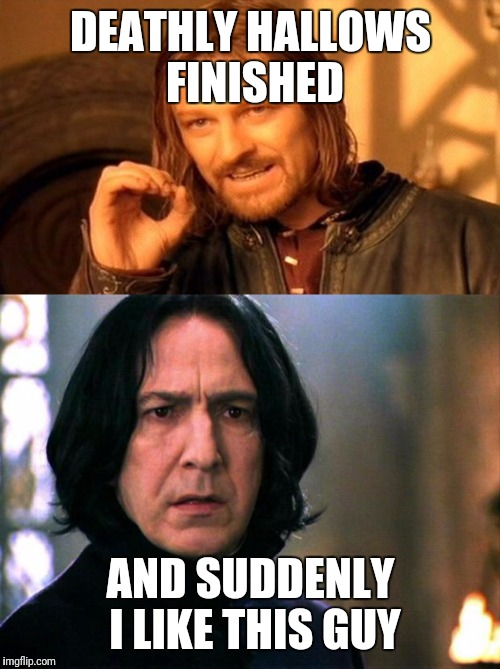 DEATHLY HALLOWS FINISHED AND SUDDENLY I LIKE THIS GUY | image tagged in memes,severus snape,harry potter,snape,one does not simply | made w/ Imgflip meme maker