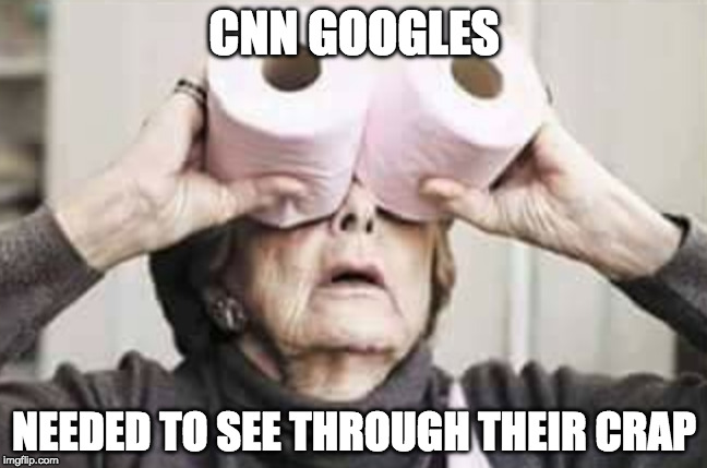 Fake news alert! | CNN GOOGLES NEEDED TO SEE THROUGH THEIR CRAP | image tagged in cnn,iwanttobebacon,iwanttobebaconcom,donald trump | made w/ Imgflip meme maker