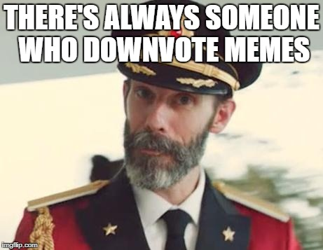that's truth is sad | THERE'S ALWAYS SOMEONE WHO DOWNVOTE MEMES | image tagged in captain obvious | made w/ Imgflip meme maker