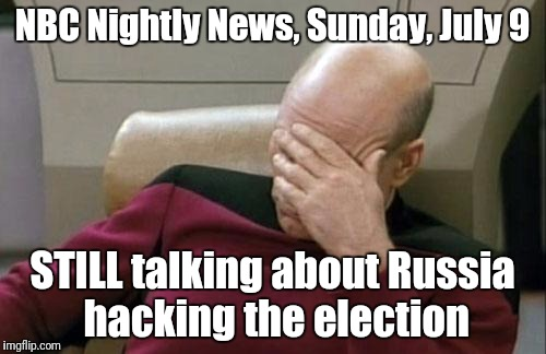 Captain Picard Facepalm Meme | NBC Nightly News, Sunday, July 9 STILL talking about Russia hacking the election | image tagged in memes,captain picard facepalm,cnn fake news,nbc nightly,news,nbc news | made w/ Imgflip meme maker