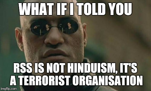 Matrix Morpheus Meme | WHAT IF I TOLD YOU RSS IS NOT HINDUISM, IT'S A TERRORIST ORGANISATION | image tagged in memes,matrix morpheus | made w/ Imgflip meme maker
