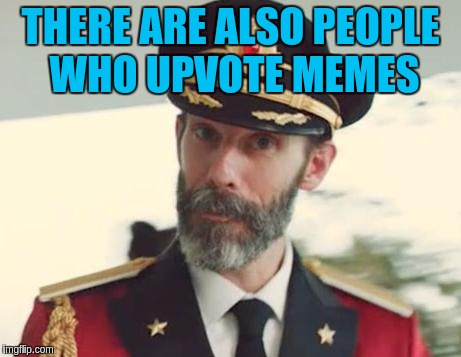 THERE ARE ALSO PEOPLE WHO UPVOTE MEMES | made w/ Imgflip meme maker