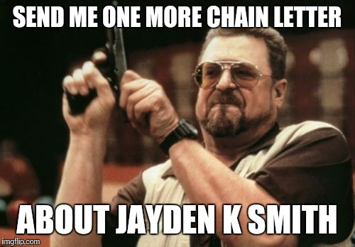 One more time | SEND ME ONE MORE CHAIN LETTER ABOUT JAYDEN K SMITH | image tagged in memes,am i the only one around here,jaden smith,hacker,facebook | made w/ Imgflip meme maker