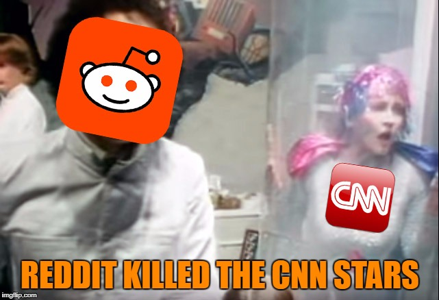 We can't rewind, we've gone too far. | REDDIT KILLED THE CNN STARS | image tagged in reddit,cnn,fake news,trump | made w/ Imgflip meme maker