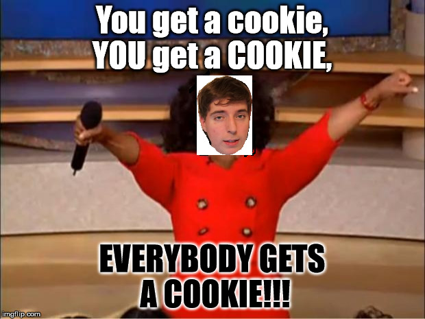 Some will understand. | You get a cookie, YOU get a COOKIE, EVERYBODY GETS A COOKIE!!! | image tagged in memes,oprah you get a,mrbeast,mr beast,youtube,gifs | made w/ Imgflip meme maker