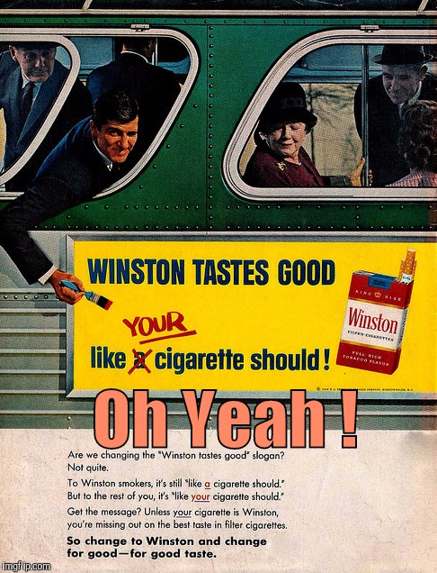 Oh Yeah ! | image tagged in memes,winston,winston cigarette | made w/ Imgflip meme maker