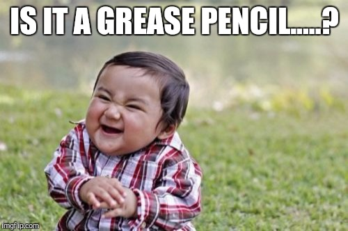Evil Toddler Meme | IS IT A GREASE PENCIL.....? | image tagged in memes,evil toddler | made w/ Imgflip meme maker