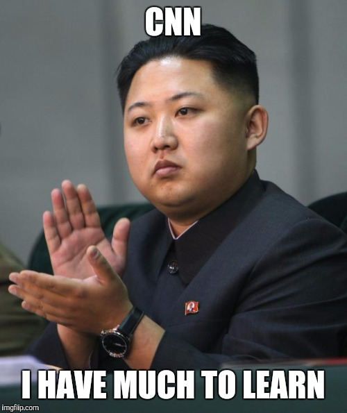 When even the commies can't beat the propaganda skills | CNN I HAVE MUCH TO LEARN | image tagged in kim jong un | made w/ Imgflip meme maker