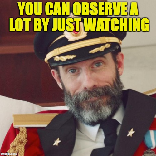 Captain Obvious | YOU CAN OBSERVE A LOT BY JUST WATCHING | image tagged in captain obvious | made w/ Imgflip meme maker