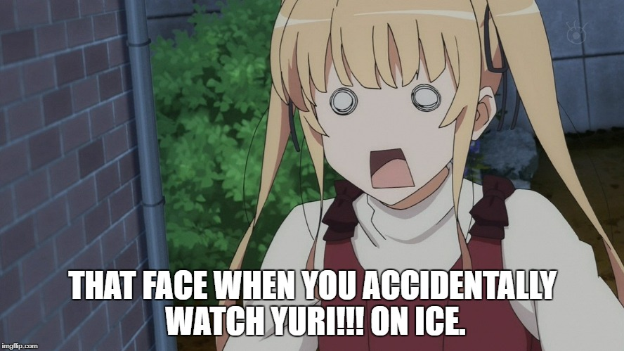 THAT FACE WHEN YOU ACCIDENTALLY WATCH YURI!!! ON ICE. | image tagged in yuri on ice | made w/ Imgflip meme maker