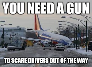Memes | YOU NEED A GUN TO SCARE DRIVERS OUT OF THE WAY | image tagged in memes | made w/ Imgflip meme maker