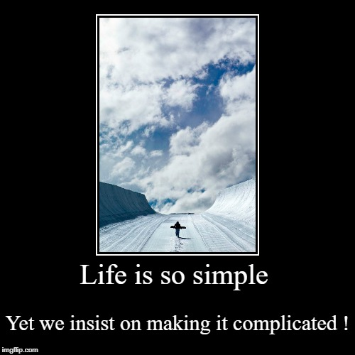Life is so simple ! | Life is so simple | Yet we insist on making it complicated ! | image tagged in motivational,life,skiing,snowboarding | made w/ Imgflip demotivational maker
